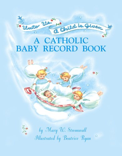 Unto Us a Child is Given: A Catholic Baby Record Book - -