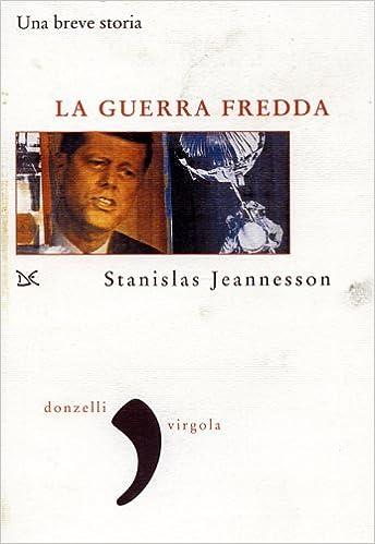 Stanislav Jeannesson - La guerra fredda. Una breve storia (2003)