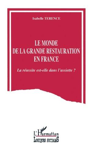 Le monde de la grande restauration en France: La réussite est-elle dans l'assiette ? (Collection Logiques sociales) (French Edition) by Editions L'Harmattan