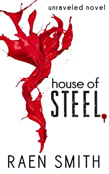 House of Steel (Unraveled Book 1) by [Smith, Raen]