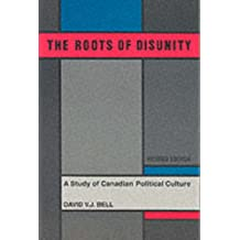 The Roots of Disunity: A Look at Canadian Political Culture