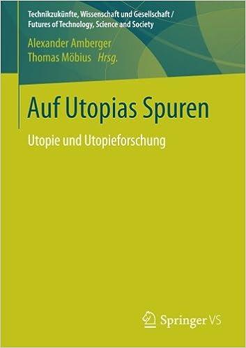 Auf Utopias Spuren: Utopie und Utopieforschung. Festschrift für Richard Saage zum 75. Geburtstag (Technikzukünfte, Wissenschaft und Gesellschaft / Futures of Technology, Science and Society)
