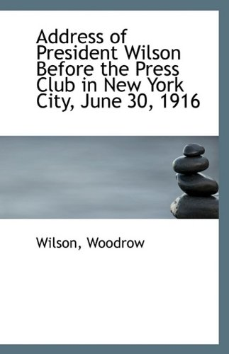 Download Address of President Wilson Before the Press Club in New York City, June 30, 1916 ebook