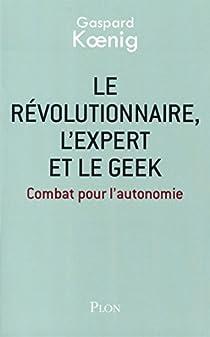 Le révolutionnaire, l'expert et le geek par Koenig