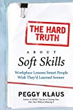 Image of The Hard Truth About Soft Skills: Soft Skills for Succeeding in a Hard Wor