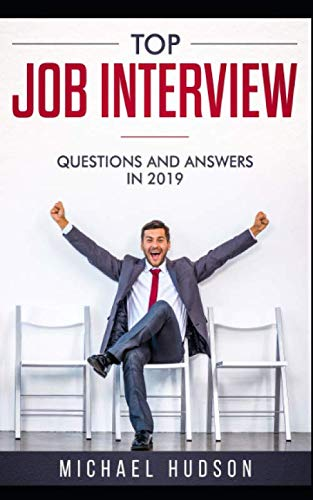 Top Job Interview Questions and Answers 2019: The Last Guide You Will Need Before Nailing Your Dream Job. Latest Tips and Techniques Working in 2019 and Beyond.