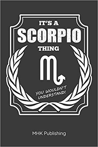 It's A Scorpio Thing - You Wouldn't Understand: Journal For Zodiac
