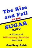 img - for The Rise and Fall of the Sugar King: A History of Williamsburg, Brooklyn 1844-1909 book / textbook / text book