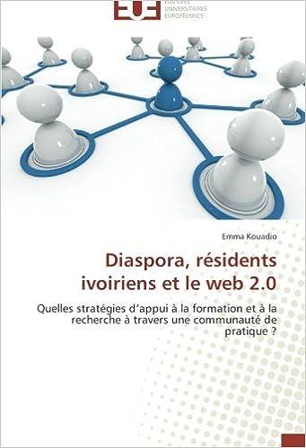 Télécharger en ligne Diaspora, résidents ivoiriens et le web 2.0: Quelles stratégies d'appui à la formation et à la recherche à travers une communauté de pratique ? epub pdf