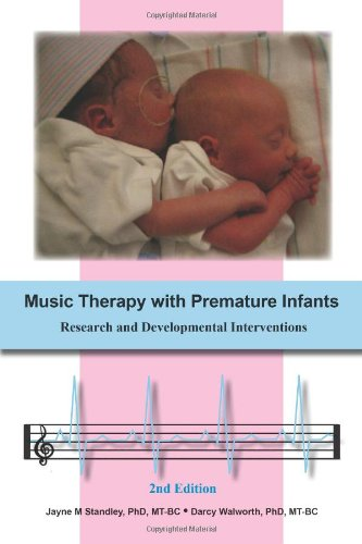 Music Therapy with Premature Infants: Research and Developmental Interventions, Second Edition