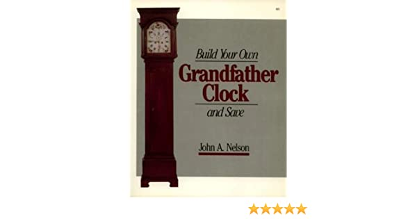 Build Your Own Grandfather Clock And Save John A Nelson