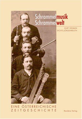 Schrammelmusik -Schrammelwelt. Eine österreichische Zeitgeschichte