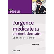 L'urgence Médicale Au Cabinet Dentaire: Gestes, Soins (mémento)