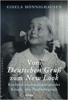 Vom Deutschen Gruß zum New Look - Kindheitserinnerungen aus der Kriegs- und Nachkriegszeit