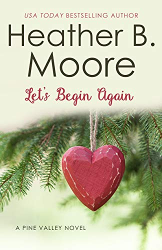 Let's Begin Again (Pine Valley Book 7) by [Moore, Heather B.]