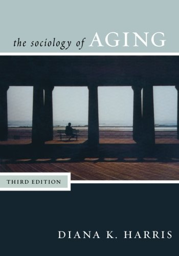 The Sociology of Aging by Harris, Diana (2007) Paperback