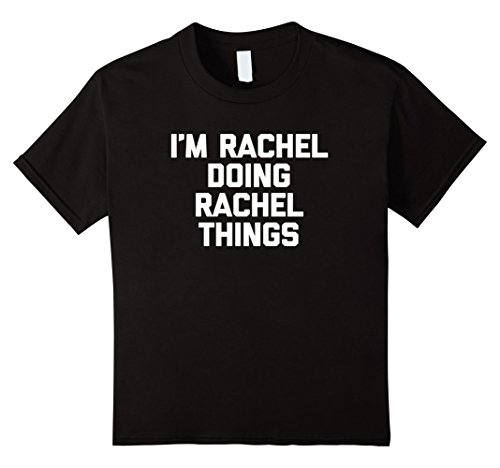 Kids I'm Rachel Doing Rachel Things T-Shirt funny saying novelty 12 Black