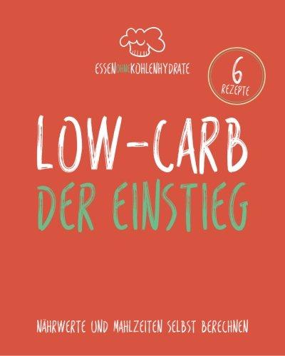 Essen ohne Kohlenhydrate: Low-Carb - Der Einstieg - Nährwerte und Mahlzeiten selbst berechnen