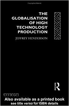 Globalization of High Technology Production: Society, Space and Semiconductors in the Restructuring of the Modern World