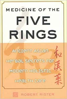 Book Medicine of the Five Rings: Ancient Asian Herbal Secrets for Modern Holistic Health Care