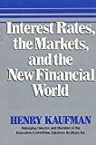 Interest Rates, the Markets and the New Financial World, Henry Kaufman, 0812913337