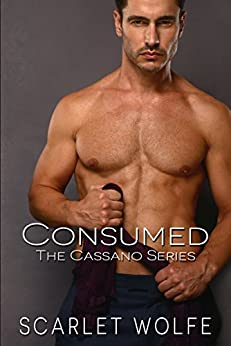 Consumed (The Cassano Series Book 2) by [Wolfe, Scarlet]