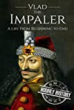 Vlad the Impaler: A Life From Beginning to End
