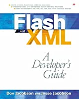 Flash and XML: A Developer's Guide Front Cover