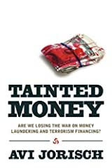 Tainted Money: Are We Losing the War on Money Laundering and Terrorism Finance? Paperback