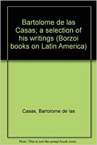 Bartolome de las Casas; a selection of his writings