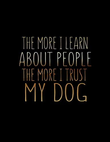 The More I Learn About People the More I Trust My Dog: Funny Saying Quote Notebook & Journal Gift: 100 Lined Large (8.5x11) Pages for Writing. Drawing, Journaling, and Note Taking (Live Laugh Love Learn)