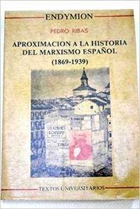 Aproximación a la historia del marxismo español: (1869-1939) (Textos universitarios) por Ribas Ribas, Pedro