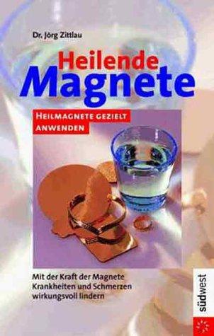 heilende-magnete-heilmagnete-gezielt-anwenden-mit-der-kraft-der-magnete-krankheiten-und-schmerzen-wirkungsvoll-lindern