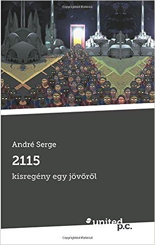2115: kisregény egy jövõrõl (Hungarian Edition)