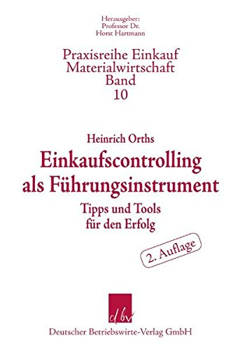 Einkaufscontrolling als Führungsinstrument: Tipps und Tools für den Erfolg (Praxisreihe Materialwirtschaft Einkauf, Band 10)
