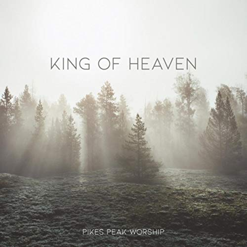 Pikes Peak Worship - King of Heaven 2018