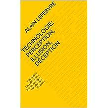 Technologie: perception, illusion, déception: Pourquoi l'accélération technologique est-elle une illusion (French Edition)
