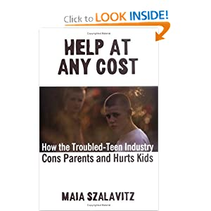 Help at Any Cost: How the Troubled-Teen Industry Cons Parents and Hurts Kids Maia Szalavitz
