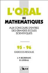 L'ORAL DE MATHEMATIQUES AUX CONCOURS D'ENTREE DES GRANDES ECOLES SCIENTIFIQUES. Crus 1995-1996 de mathématiques