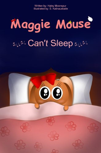 Maggie Mouse Can't Sleep (Maggie Mouse Picture Books for Children Book 2) (Toddler Won T Go To Sleep Alone)