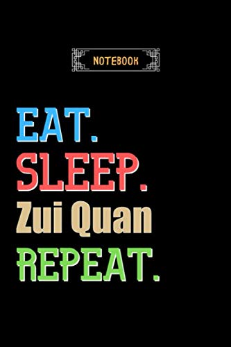 Eat, Sleep, Zui Quan, Repeat Notebook - Zui Quan Lovers And Fans Gift: Lined Notebook / Journal Gift, 120 Pages, 6x9, Soft Cover, Matte Finish