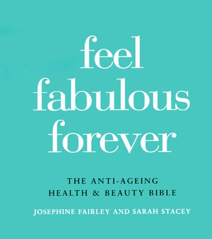 416AP3CEGWL - Feel Fabulous Forever: The Anti-Aging Health and Beauty Bible