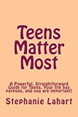 Teens Matter Most: A Powerful, Straightforward Guide for Teens. Your life has purpose, and you are important! Paperback