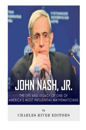 John Nash, Jr.: The Life And Legacy Of One Of America's Most Influential Mathematicians