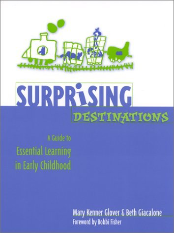 Surprising Destinations: A Guide to Essential Learning in Early Childhood by Mary Kenner Glover - In La Kenner Shopping