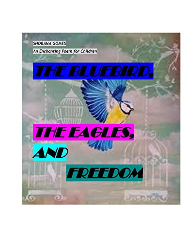 The Bluebird, the Eagles and Freedom by [Gomes, Shobana]