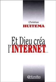 Et Dieu créa l'Internet par Christian Huitema