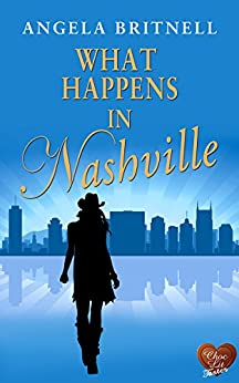 What Happens in Nashville (Choc Lit): A perfect holiday romance (Nashville Connections Book 2) by [Britnell, Angela]