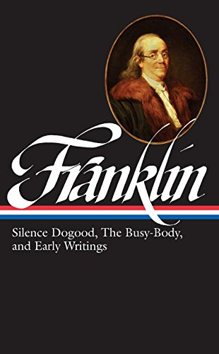 Benjamin Franklin: Silence Dogood, the Busy-Body, and Early Writings (Library of America)