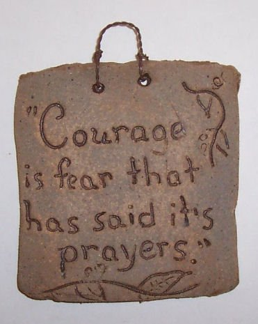 dist by American mud products nt Chris' Pottery -Courage Is Fear That Has Said It's Prayers Rustic Clay Sign - Wall Hanging - Hand Etched with Unique Words or Quotes